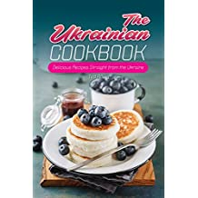 The Ukrainian Cookbook: Delicious Recipes Straight from the Ukraine