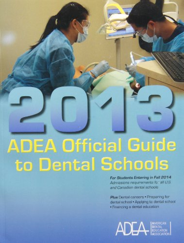 ADEA Official Guide to Dental Schools 2013: For Students Entering Fall 2014