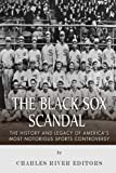 The Black Sox Scandal: The History and Legacy of America's Most Notorious Sports Controversy