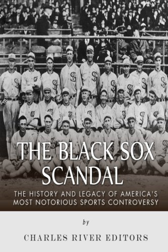 Read Online The Black Sox Scandal: The History and Legacy of America's Most Notorious Sports Controversy ebook