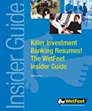 Killer Investment Banking Resumes! the WetFeet Insider Guide, WetFeet, 1582073120