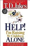 Help! I'm Raising My Children Alone, T. D. Jakes, 0884197352