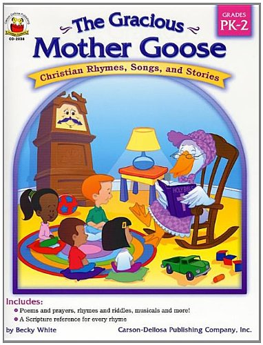 Download The Gracious Mother Goose, Grades PK - 2: Christian Rhymes, Songs, and Stories PDF