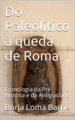 Do Paleolítico à queda de Roma: Cronologia da Pré-História e da Antiguidade