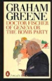 Front cover for the book Doctor Fischer of Geneva, or The Bomb Party by Graham Greene