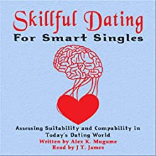 Skillful Dating for Smart Singles: How to Make the Best Decisions in Today's Dating World Audiobook by Alex K. Mugume Narrated by Justin T. James