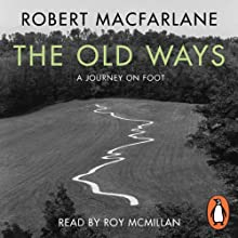 The Old Ways: A Journey on Foot Audiobook by Robert Macfarlane Narrated by Roy McMillan