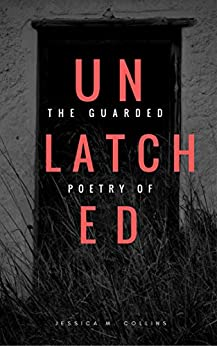 Unlatched: The Guarded Poetry of Jessica M. Collins by [Collins, Jessica]