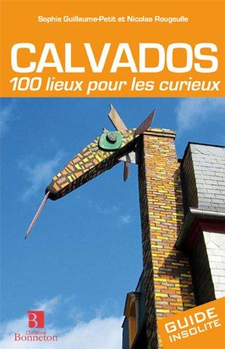 Calvados 100 lieux pour les curieux
