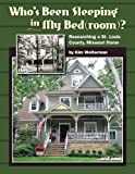 Who's Been Sleeping in My Bed(room)? Researching a St. Louis County, Missouri Home, Kim Wolterman, 0982464002