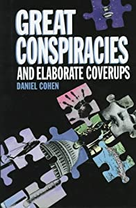 Great Conspiracies and Elaborate Coverups Daniel Cohen