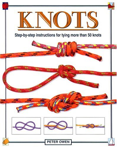 Knots: Step-by-Step Instructions for Tying More Than 50 (Knot Tying Instruction)