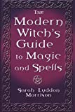 The Modern Witch's Guide to Magic and Spells, Sarah L. Morrison, 0806519630