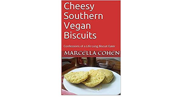Amazon Com Cheesy Southern Vegan Biscuits Confessions Of A Life