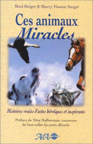 Price comparison product image Ces animaux miracles : Histoires vraies d'actes héroïques et inspirants