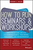 How to Run Seminars and Workshops: Presentation Skills for Consultants, Trainers, Teachers, and Salespeople
