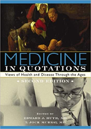 Medicine in Quotations: Views of Health and Disease Through the ...