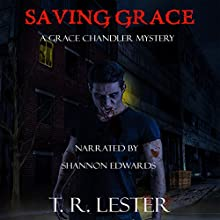 Saving Grace: Grace Chandler Mystery, Book 1 Audiobook by T. R. Lester Narrated by Shannon Edwards