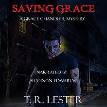 Saving Grace: Grace Chandler Mystery, Book 1 | Livre audio Auteur(s) : T. R. Lester Narrateur(s) : Shannon Edwards