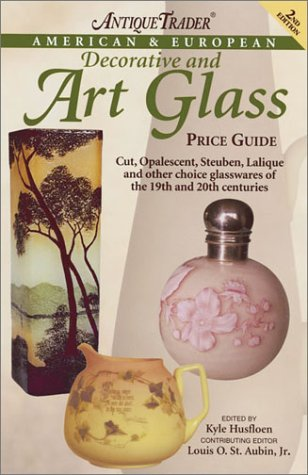 European Art Glass - Antique Trader American & European Decorative and Art Glass Price Guide (ANTIQUE TRADER AMERICAN AND EUROPEAN DECORATIVE AND ART GLASS PRICE GUIDE)