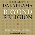 Beyond Religion: Ethics for a Whole World |  His Holiness the Dalai Lama