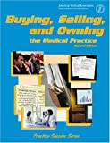 Buying, Selling, and Owning the Medical Practice, Reiboldt, J. Max, 157947294X