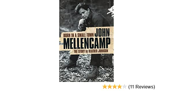 Born In A Small Town John Mellencamp Heather Johnson 9780825673368