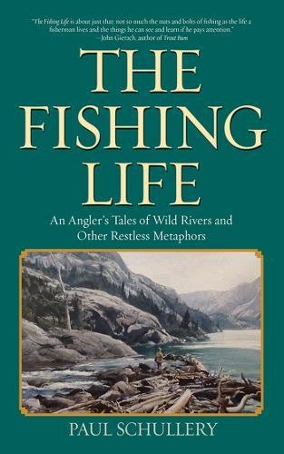 - The Fishing Life: An Angler's Tales of Wild Rivers and Other Restless Metaphors
