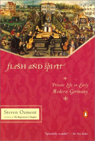 Flesh and Spirit: Private Life in Early Modern Germany