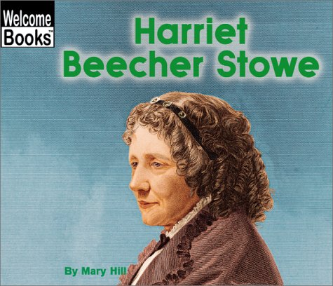 Harriet Beecher Stowe (Welcome Books: Real People)