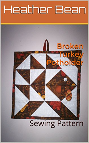 Broken Turkey Potholder: Sewing Pattern (Bean Bag Designs Book 38)