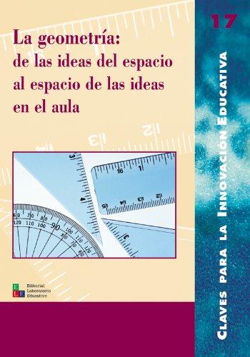 La Geometria De Las Ideas Del Espacio Al Espacio De Las Ideas En El Aula (Spanish Edition)