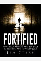 Fortified: From Fear, Anxiety, and Bondage to Freedom and Power in Jesus Paperback