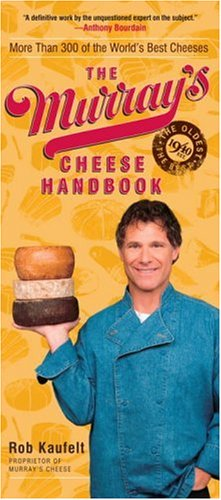 The Murray's Cheese Handbook: A Guide to More Than 300 of the World's Best Cheeses by Rob Kaufelt