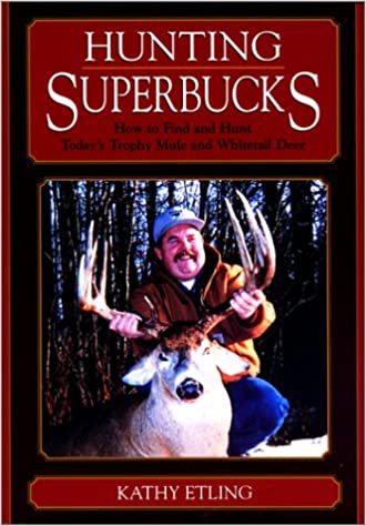 Ilmainen mobiili eBook-lataus Hunting Superbucks: How to Find and Hunt Today's Trophy Mule and Whitetail Deer 1585742449 iBook