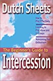 The Beginner's Guide to Intercession, Dutch Sheets, 1569552258
