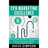 CPA Marketing Excellence: Discover The Six Easy Steps To CPA Marketing That Can Put Thousands Of Dollars Into...