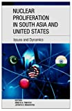 img - for Nuclear Proliferation in South Asia and United States: Issues and Dynamics book / textbook / text book