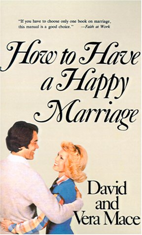 How to Have a Happy Marriage: A Step-By-Step Guide to an Enriched Relationship