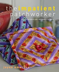 The Impatient Patchworker: 20 Great Projects You Can Make in a Hurry