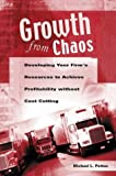 Growth from Chaos: Developing Your FirM&Apos;s Resources to Achieve Profitability without Cost Cutting, Michael Pettus, 1567206336