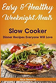Easy and Healthy Weeknight Meals: Slow Cooker Dinner Recipes Everyone Will Love. Clean Eating Slow Cooker Cookbook.  (new dinner ideas, clean eating cookbook, ... meal prep recipes, slow cooker dump meal)