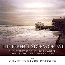 The Perfect Storm of 1991: The Story of the Nor'easter that Sank the Andrea Gail