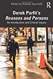 Derek Parfit's Reasons and Persons: An Introduction and Critical Inquiry