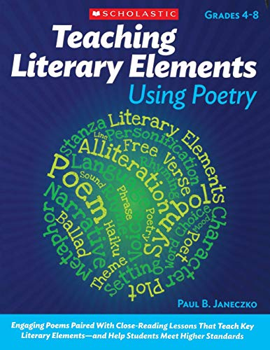 (Teaching Literary Elements Using Poetry: Engaging Poems Paired With Close Reading Lessons That Teach Key Literary Elements to Meet the Common Core ELA Standards)