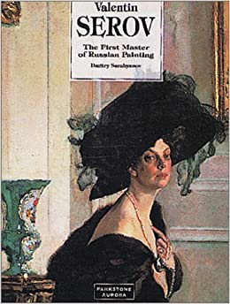 Valentin Serov: First Master Of Russian Painting (Great Painters):  Amazon.co.uk: Dmitry Sarabyanov: 9781859952832: Books
