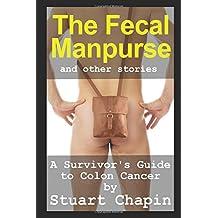The Fecal Manpurse: A Survivor's Guide to Colon Cancer