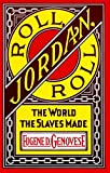Image of Roll, Jordan, Roll: The World the Slaves Made