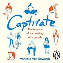 Captivate: The Science of Succeeding with People Audiobook by Vanessa Van Edwards Narrated by Vanessa Van Edwards
