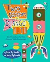Two Scoops of Django 1.11: Best Practices for the Django Web Framework Front Cover